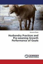 Husbandry Practices and Pre-Weaning Growth Performance of Goats by Chanie...