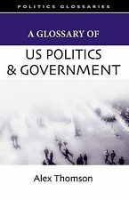A Glossary of US Politics and Government (Politics Glossaries),Thomson, Alex,Exc