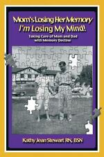 Mom's Losing Her Memory I'm Losing My Mind!: Taking Care of Mom and Dad with Mem