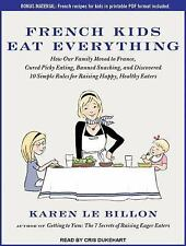 French Kids Eat Everything : How Our Family Moved to France, Cured Picky...