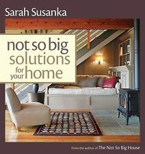 Not So Big Solutions for Your Home by Susanka Studios Staff and Sarah Susanka...