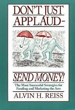 Don't Just Applaud, Send Money! : The Most Successful Strategies for Funding...