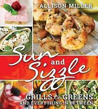Sun and Sizzle : Grills to Greens and Everything in Between by Allison Miller...