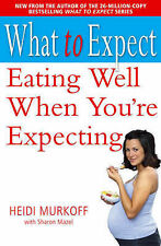 Eating Well When You're Expecting (What to Expect), Mazel, Sharon Paperback Book