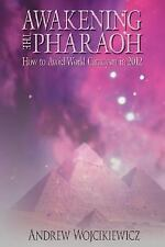 AWAKENING THE PHARAOH: How to Avoid World Cataclysm in 2012