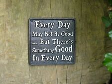 Cast Iron Vintage Style Sign 'Every Day May Not Be Good Something Good Everyday'