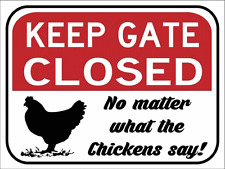 Sun Protected Keep Gate Closed No Matter What Chickens Say Metal Sign