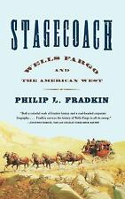 Stagecoach : Wells Fargo and the American West by Philip L. Fradkin (2003,...