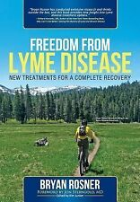 Freedom from Lyme Disease : New Treatments for a Complete Recovery by Bryan...