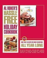 Al Roker's Hassle-Free Holiday Cookbook : More Than 125 Recipes for Family...