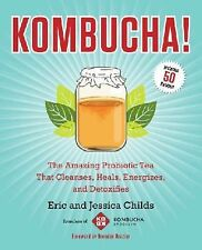 Kombucha! : The Amazing Probiotic Tea That Cleanses, Heals, Energizes, and...
