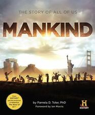 Mankind : The Story of All of Us by Pamela D. Toler and History Channel Staff (…