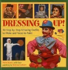 Dressing Up: 50 Step-By-Step Amazing Outfits to Make and Faces to Paint