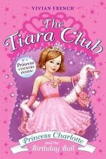The Tiara Club: Princess Charlotte and the Birthday Ball by Vivian French...