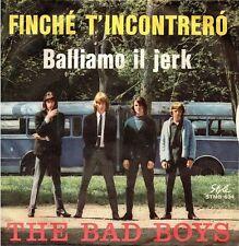 The Bad Boys-Finché T'Incontrerò/Balliamo Il Jerk 45 giri NM Beat Garage