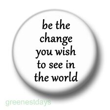 Be The Change You Wish To See In The World 1 Inch / 25mm Pin Button Badge Gandhi