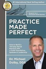 Practice Made Perfect: How to Build a Thriving Dental Practice with A Solid Foun