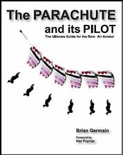 The Parachute and Its Pilot : The Ultimate Guide for the Ram Air Aviator 5th...