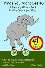 Things You Might See #3 : A Rhyming Picture Book for Kids Learning to Read by...