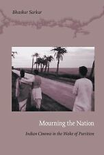 Mourning the Nation : Indian Cinema in the Wake of Partition by Bhaskar...