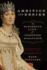 Ambition and Desire: The Dangerous Life of Josephine Bonaparte, Williams, Kate