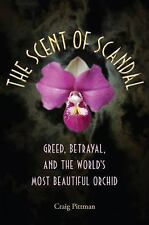 Florida History and Culture: The Scent of Scandal : Greed, Betrayal, and the Wor
