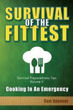 Survival of the Fittest, Survival Preparedness Tips Volume Ii : Cooking in an...
