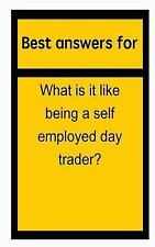 Best Answers for What Is It Like Being a Self Employed Day Trader? by Barbara...