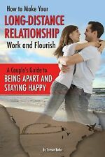 How to Make Your Long-Distance Relationship Work and Flourish : A Couple's...
