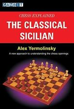 Chess Explained: The Classical Sicilian, Yermolinsky, Alex