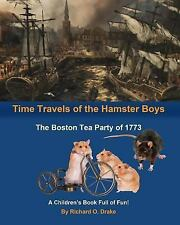 Time Travels of the Hamster Boys : The Boston Tea Party of 1773 - A...
