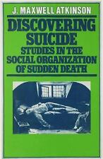 Discovering Suicide : Studies in the Social Organization of Sudden Death by...