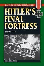 Stackpole Military History Ser.: Hitler's Final Fortress : Breslau 1945 by...