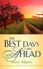 The Best Days are Ahead by Mary Adams (2004, Paperback)