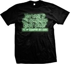 GLOW IN THE DARK You Want To See Something Really Scary? Daughter -Mens T-shirt