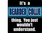 """IT'S A BEARDED COLLIE THING YOU JUST WOULDN'T UNDERSTAND"" DOG 4"" STICKER"