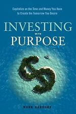 Investing with Purpose : Capitalize on the Time and Money You Have to Create...