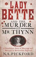Lady Bette and the Murder of Mr Thynn: A Scandalous Story of Marriage and Betray