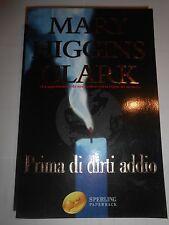 MARY HIGGINS CLARK PRIMA DI DIRTI ADDIO SPERLING&KUPFER 2001 entra e leggi!