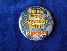 HELLO I'M A SUPERIOR BEING ! SUPERIOR PROPANE ADVERTISING VINTAGE BUTTON PIN