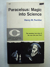 Paracelsus: Magic Into Science by Henry M. Pachter 1961 The Man Who Was Faust