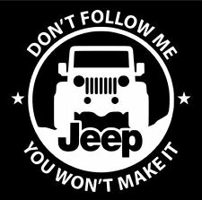 Don't Follow Me JEEP VINYL STICKER DECAL Off Road CJ YJ Willy Wrangler Renegade