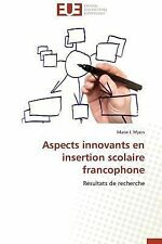 Aspects Innovants en Insertion Scolaire Francophone by Myers Marie J (2014,...