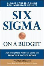 Six Sigma on a Budget : Achieving More with Less Using the Principles of Six...