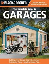 Black & Decker The Complete Guide to Garages: Includes: Building a New Garage, R