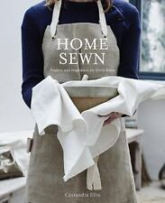 Home Sewn : Projects and Inspiration for Every Room by Cassandra Ellis (2016,...
