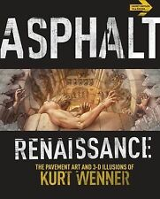 ASPHALT RENAISSANCE Pavement Art and 3D Illusions of Kurt Wenner 2011 PB 1ST ED
