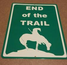 END OF THE TRAIL  / aluminum sign / horse / hiking, hunting, wall decor