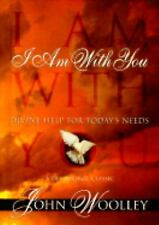 I Am With You: Divine Help for Today's Needs Woolley, John Hardcover