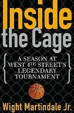 Inside the Cage : A Season at West 4th Street's Legendary Tournament by...